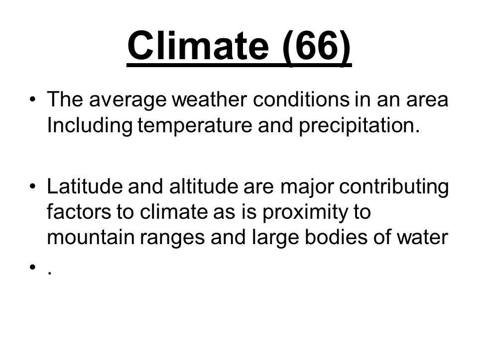 Climate (66) The average weather conditions in an area Including temperature and precipitation.