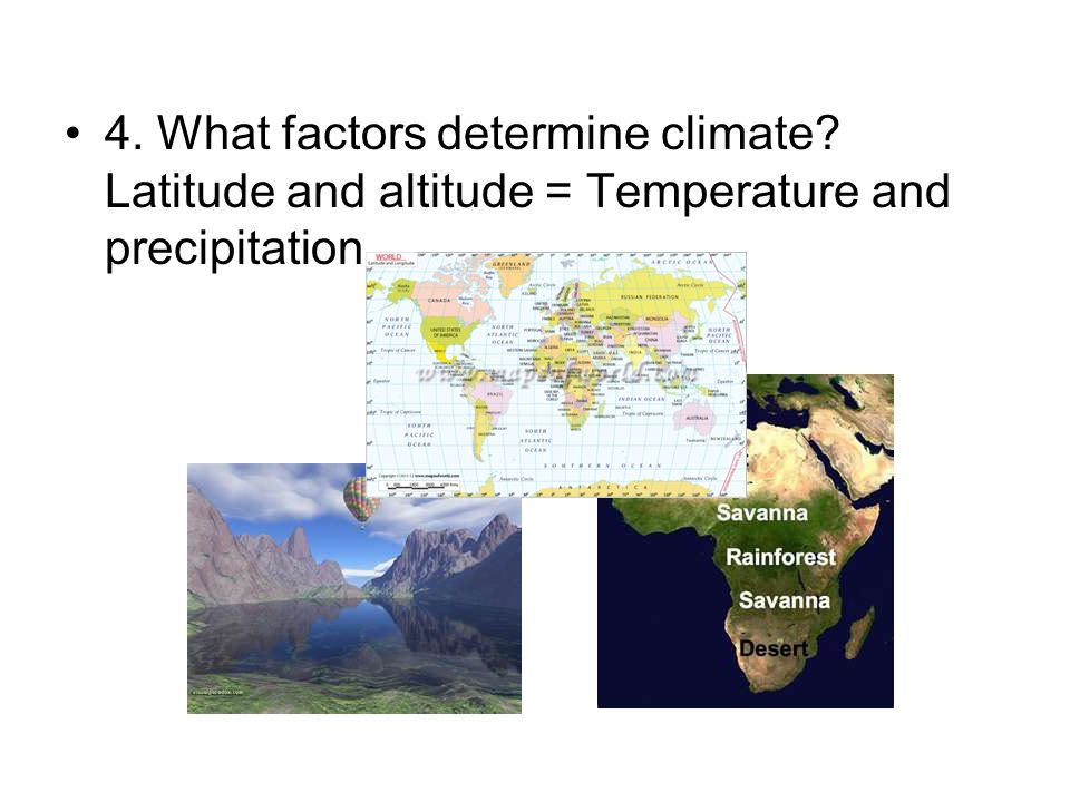 4. What factors determine climate