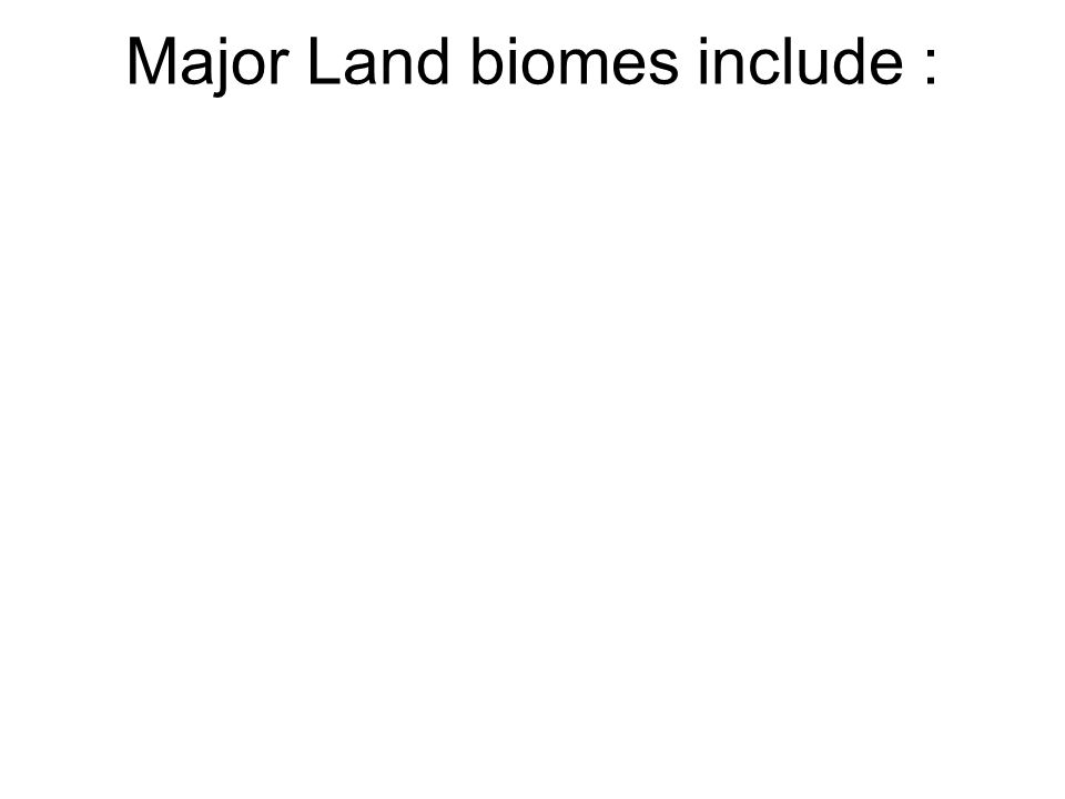 Major Land biomes include :