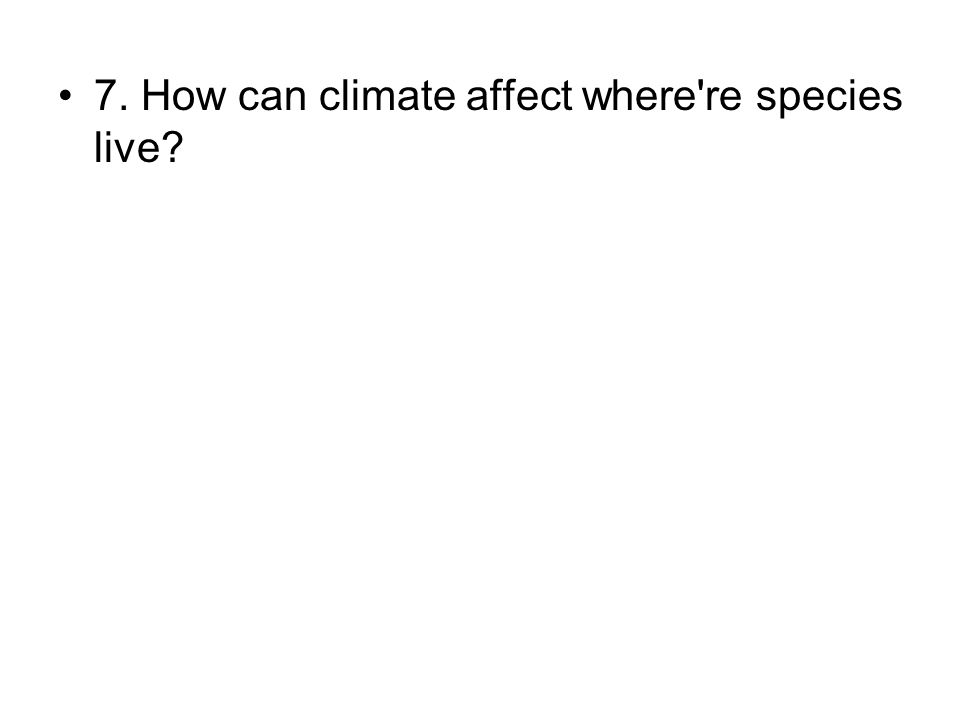 7. How can climate affect where re species live