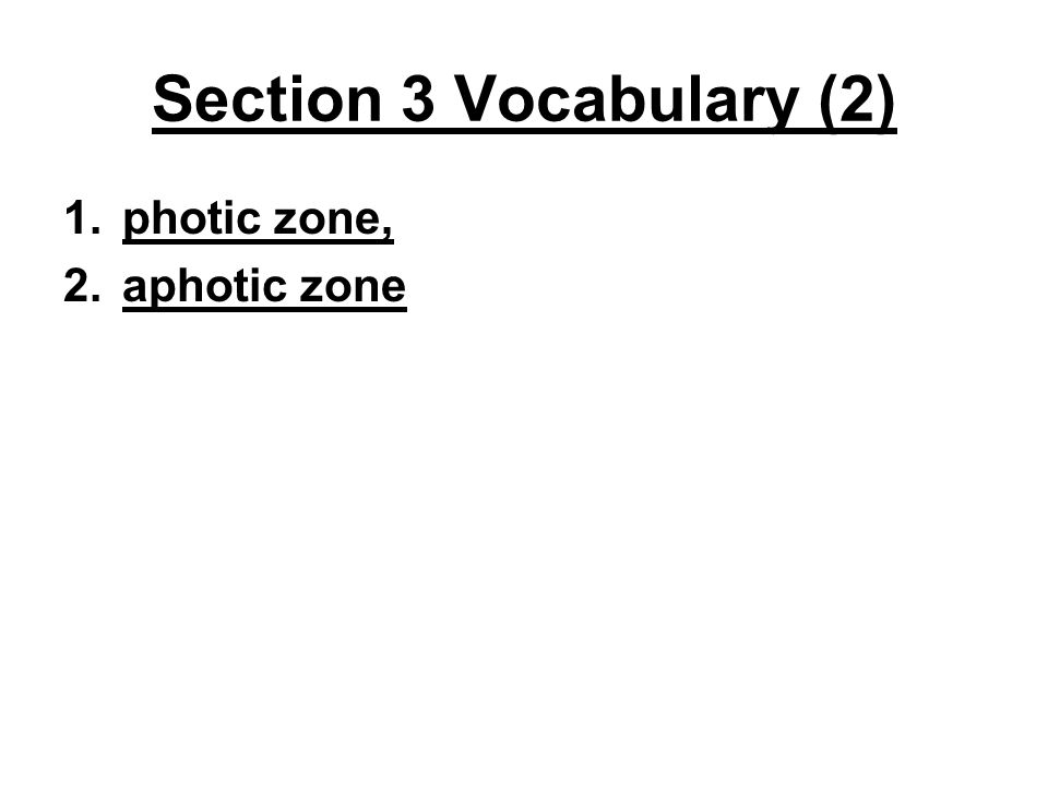 Section 3 Vocabulary (2) photic zone, aphotic zone