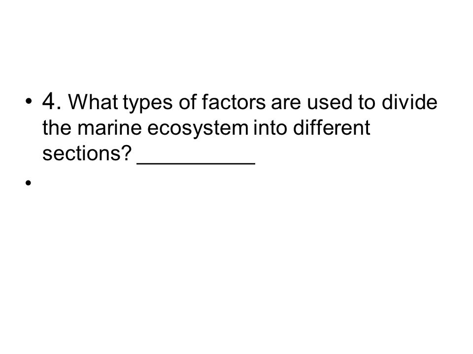 4. What types of factors are used to divide the marine ecosystem into different sections __________