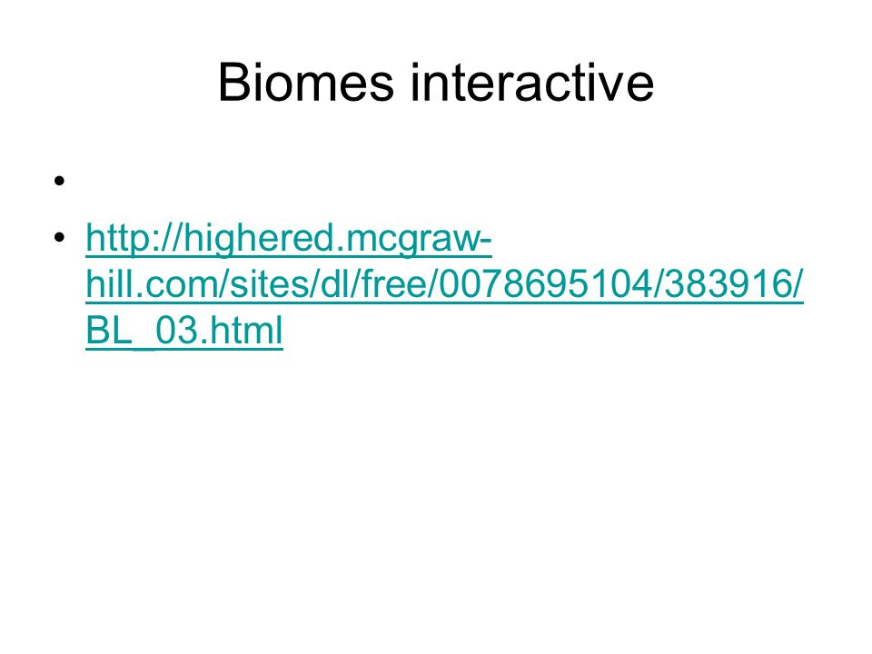 Biomes interactive http://highered.mcgraw-hill.com/sites/dl/free/0078695104/383916/BL_03.html