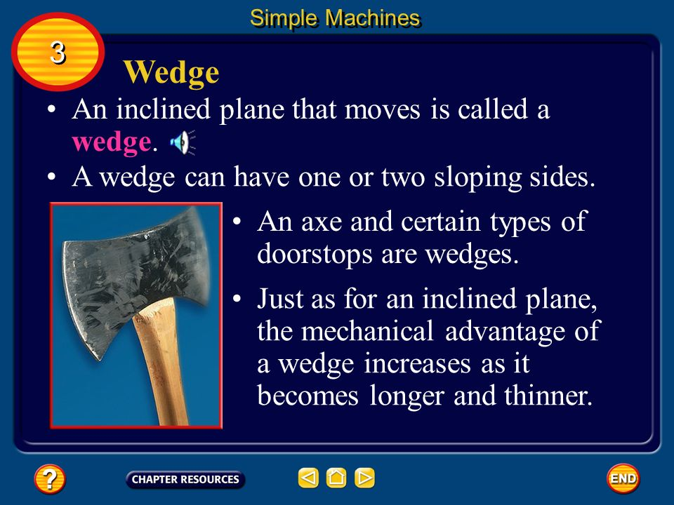 Wedge 3 An inclined plane that moves is called a wedge.
