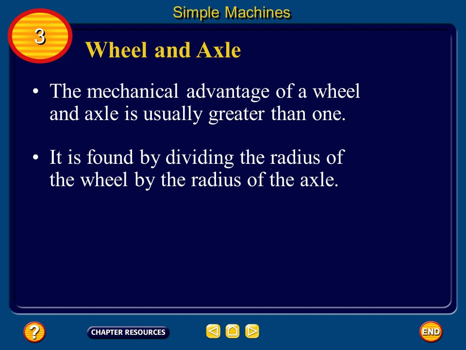 Simple Machines 3. Wheel and Axle. The mechanical advantage of a wheel and axle is usually greater than one.