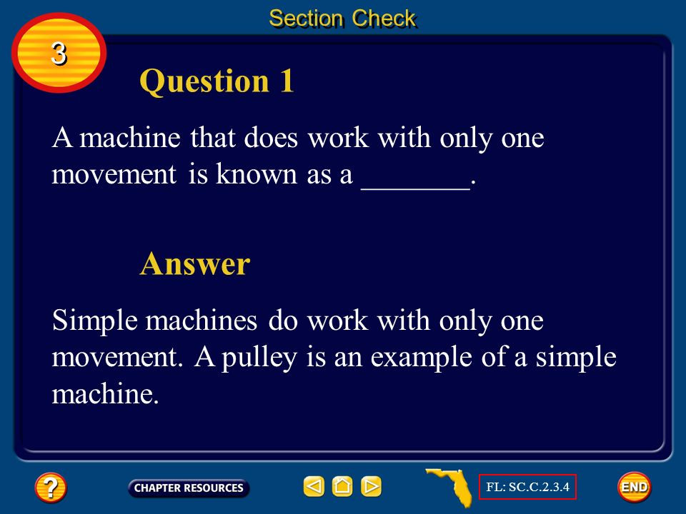 Section Check 3. Question 1. A machine that does work with only one movement is known as a _______.