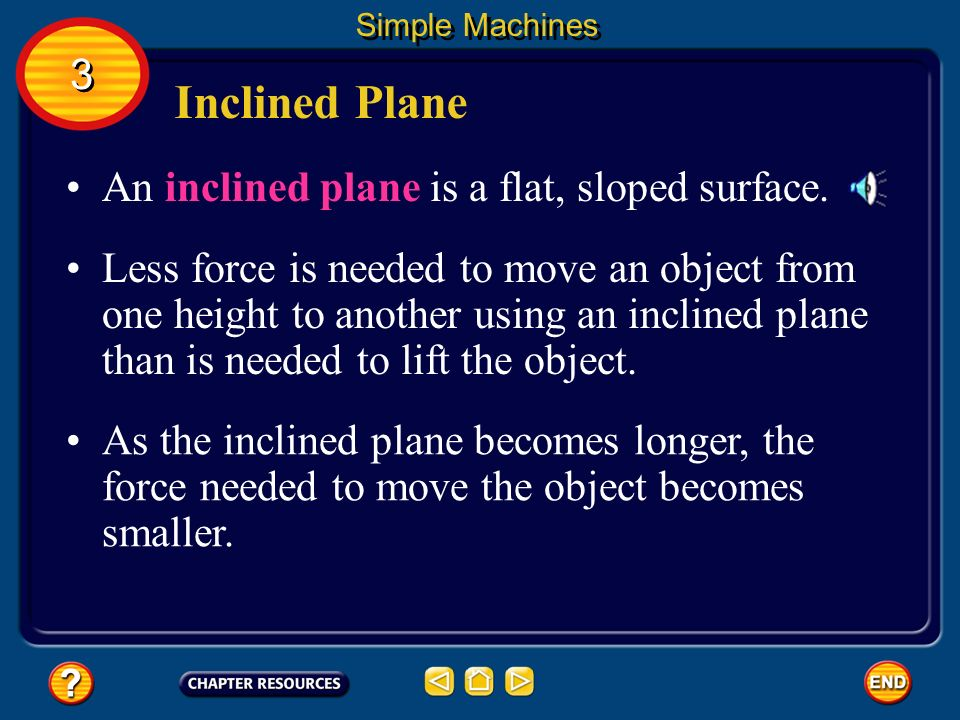 Inclined Plane 3 An inclined plane is a flat, sloped surface.