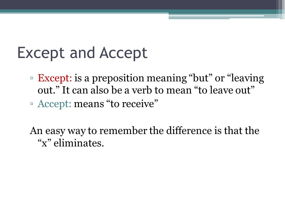 Except and Accept Except: is a preposition meaning but or leaving out. It can also be a verb to mean to leave out