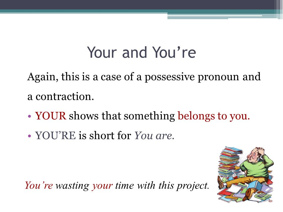 Your and You're Again, this is a case of a possessive pronoun and