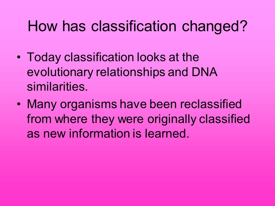 How has classification changed