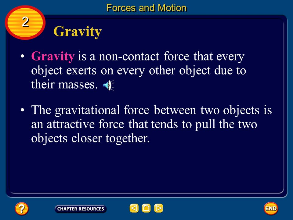 Forces and Motion 2. Gravity. Gravity is a non-contact force that every object exerts on every other object due to their masses.