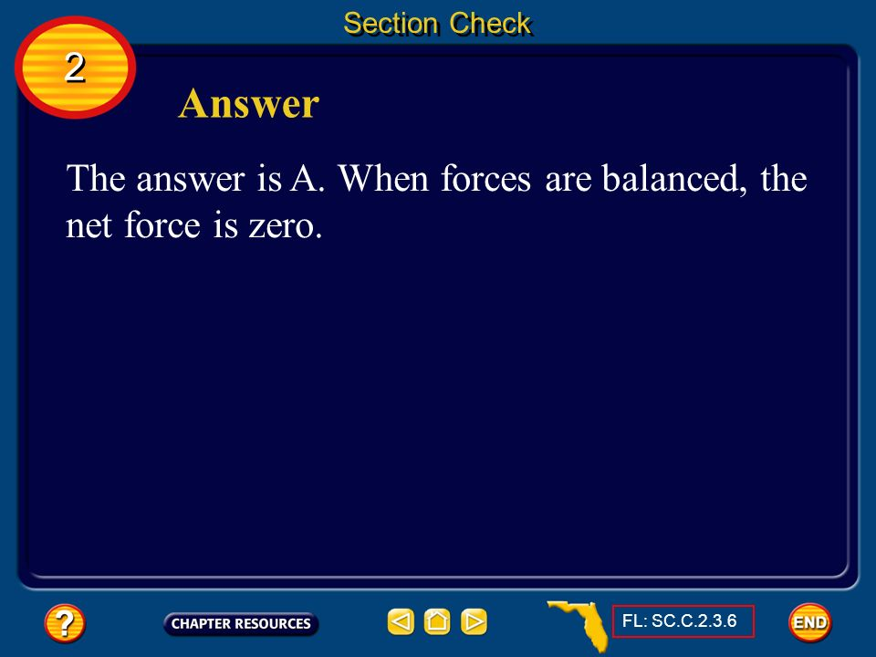 Section Check 2. Answer. The answer is A. When forces are balanced, the net force is zero.