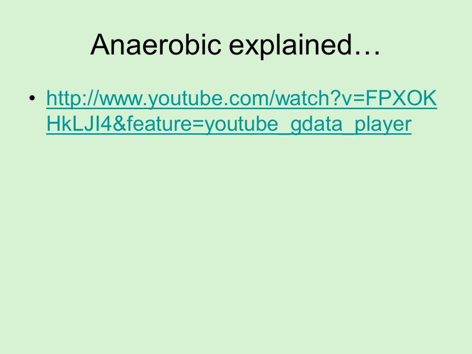 Anaerobic explained… http://www.youtube.com/watch v=FPXOKHkLJI4&feature=youtube_gdata_player