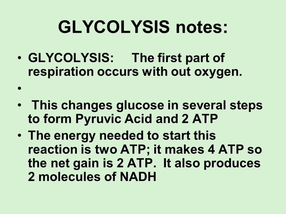 GLYCOLYSIS notes: GLYCOLYSIS: The first part of respiration occurs with out oxygen.