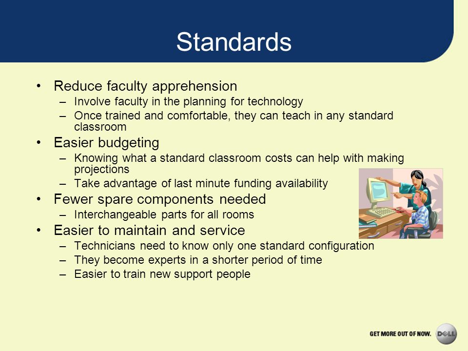 Standards Reduce faculty apprehension Easier budgeting