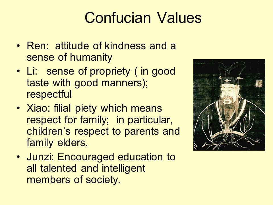 Confucian Values Ren: attitude of kindness and a sense of humanity