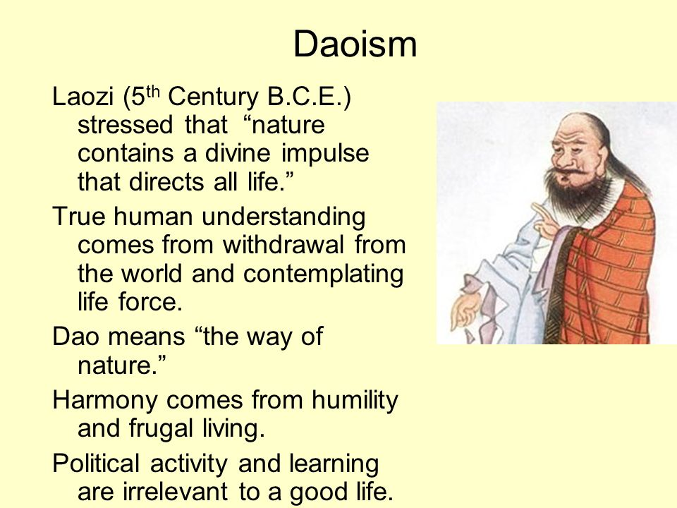 Daoism Laozi (5th Century B.C.E.) stressed that nature contains a divine impulse that directs all life.