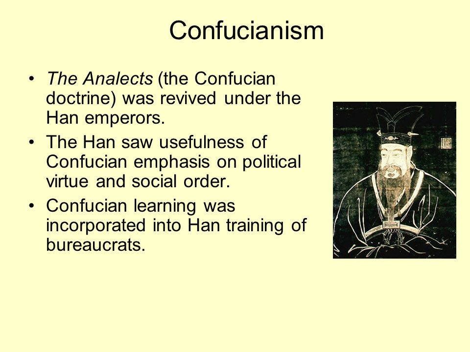 Confucianism The Analects (the Confucian doctrine) was revived under the Han emperors.