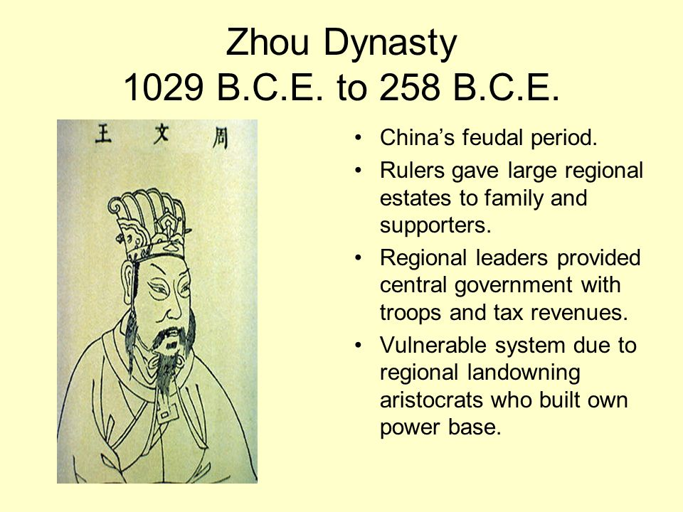 Zhou Dynasty 1029 B.C.E. to 258 B.C.E. China's feudal period.