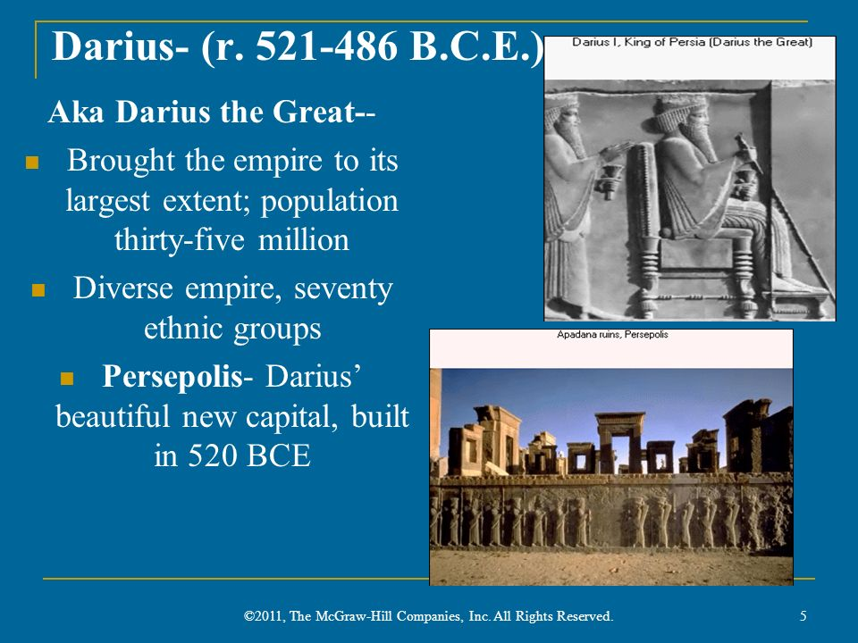 Darius- (r. 521-486 B.C.E.) Aka Darius the Great--