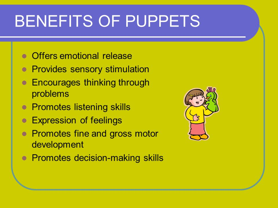 BENEFITS OF PUPPETS Offers emotional release