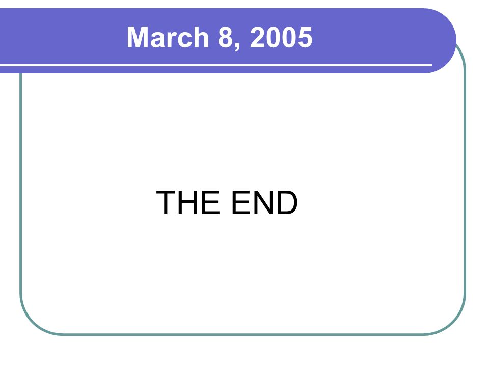 March 8, 2005 THE END
