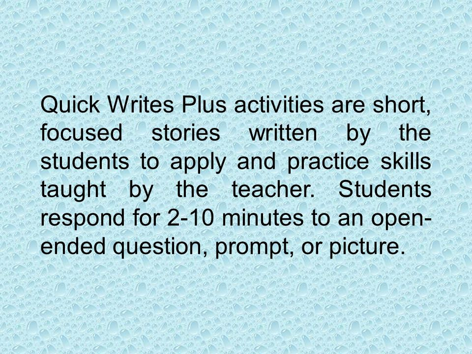 Quick Writes Plus activities are short, focused stories written by the students to apply and practice skills taught by the teacher.