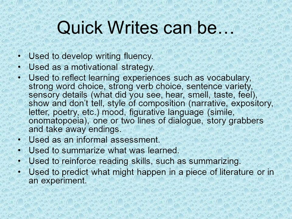Quick Writes can be… Used to develop writing fluency.