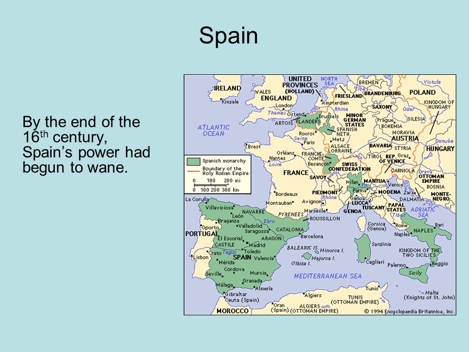 Spain By the end of the 16th century, Spain's power had begun to wane.