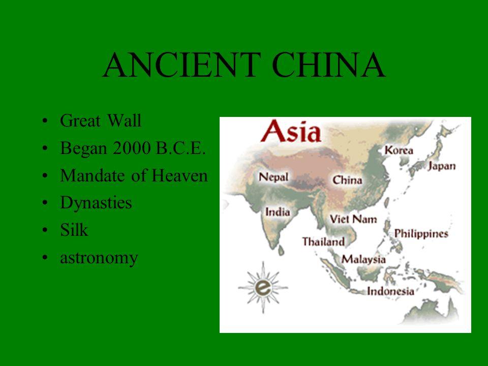 ANCIENT CHINA Great Wall Began 2000 B.C.E. Mandate of Heaven Dynasties