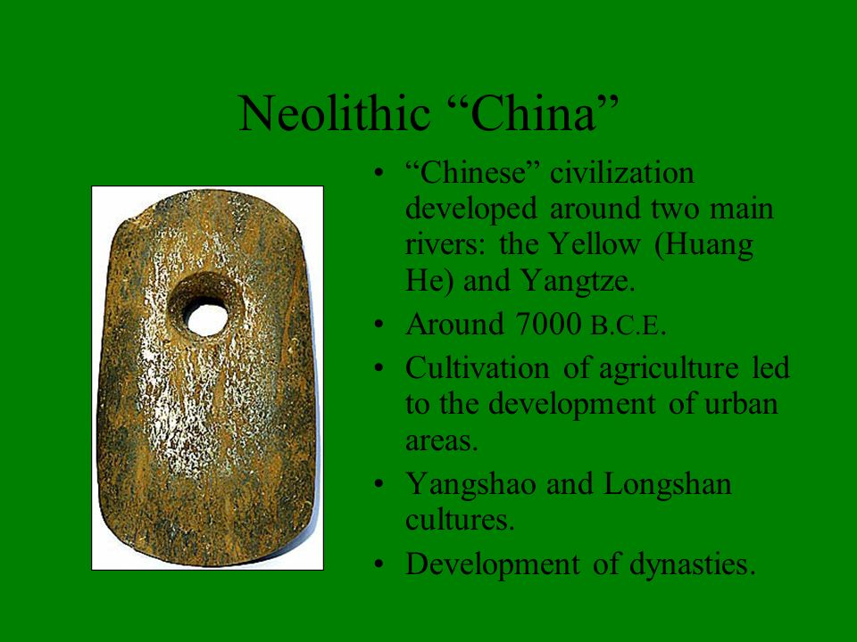 Neolithic China Chinese civilization developed around two main rivers: the Yellow (Huang He) and Yangtze.