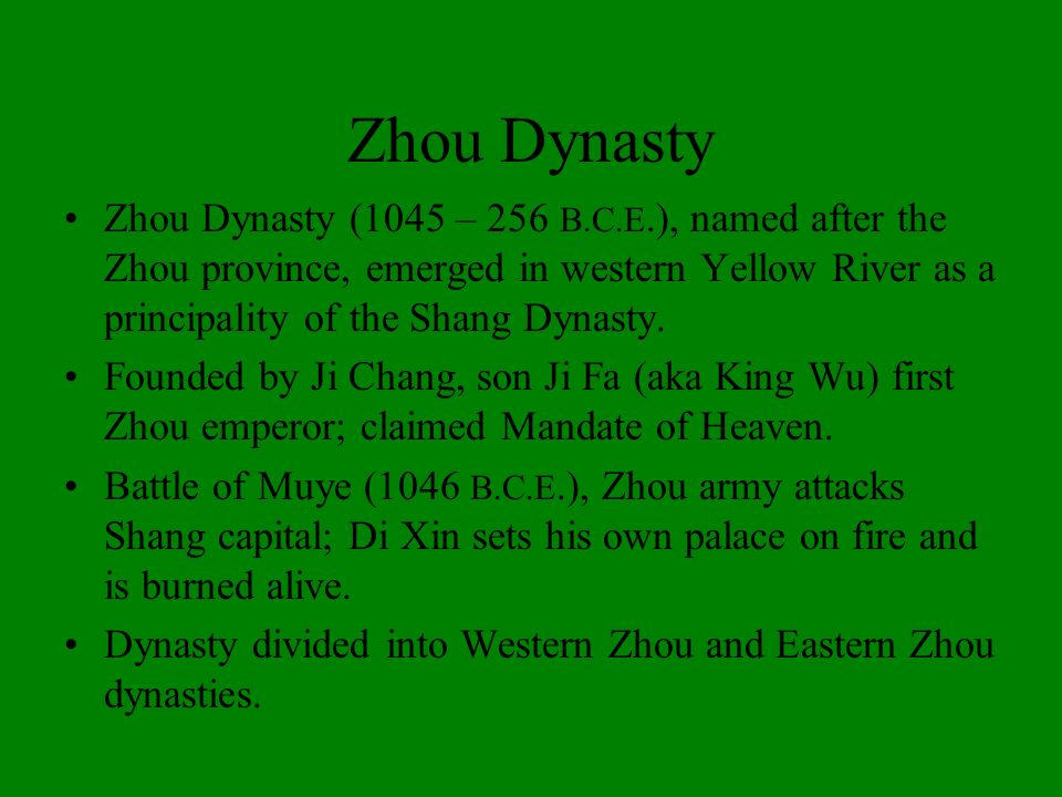 Zhou Dynasty Zhou Dynasty (1045 – 256 B.C.E.), named after the Zhou province, emerged in western Yellow River as a principality of the Shang Dynasty.