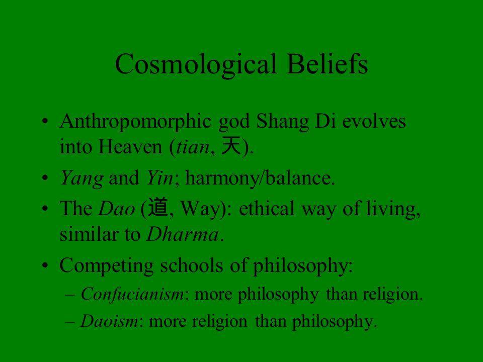 Cosmological Beliefs Anthropomorphic god Shang Di evolves into Heaven (tian, 天). Yang and Yin; harmony/balance.