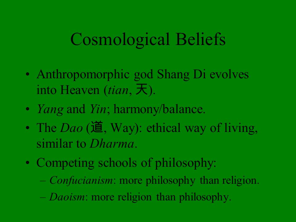 Cosmological BeliefsAnthropomorphic god Shang Di evolves into Heaven (tian, 天). Yang and Yin; harmony/balance.