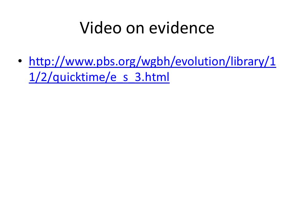 Video on evidence http://www.pbs.org/wgbh/evolution/library/11/2/quicktime/e_s_3.html