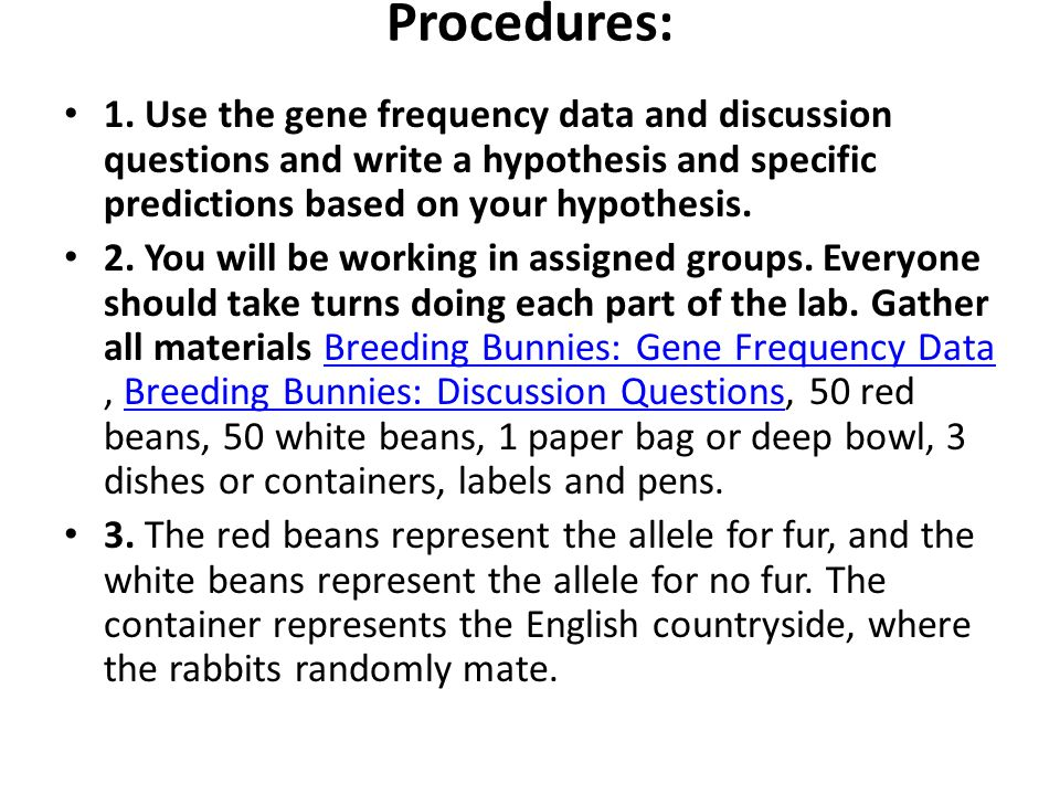 Procedures: 1. Use the gene frequency data and discussion questions and write a hypothesis and specific predictions based on your hypothesis.