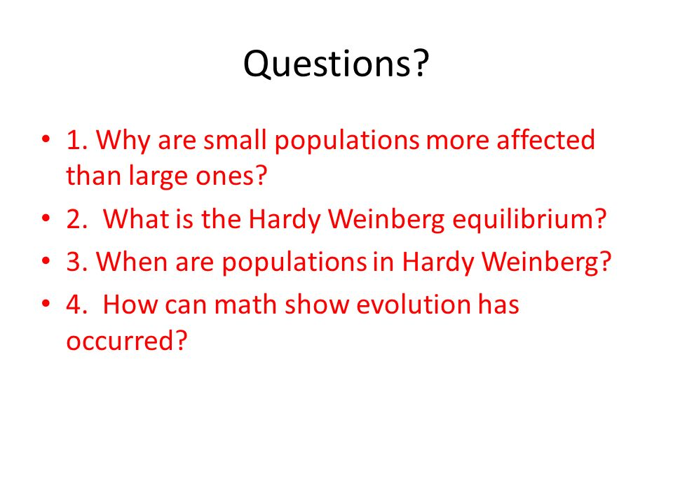 Questions 1. Why are small populations more affected than large ones