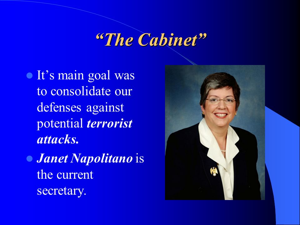 The Cabinet It's main goal was to consolidate our defenses against potential terrorist attacks.