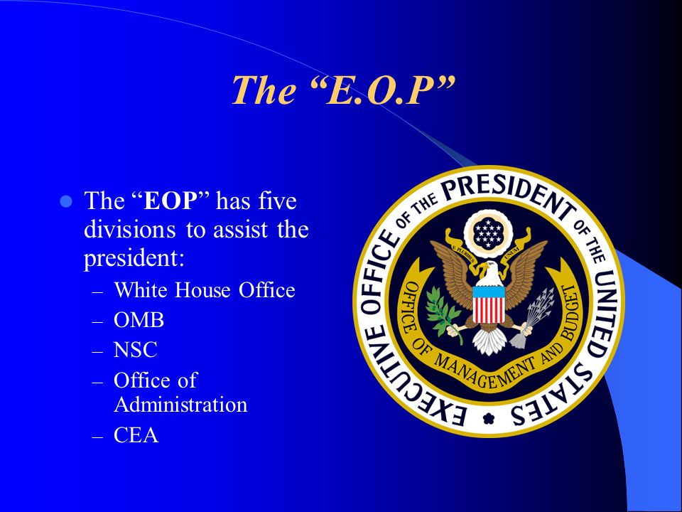 The E.O.P The EOP has five divisions to assist the president:
