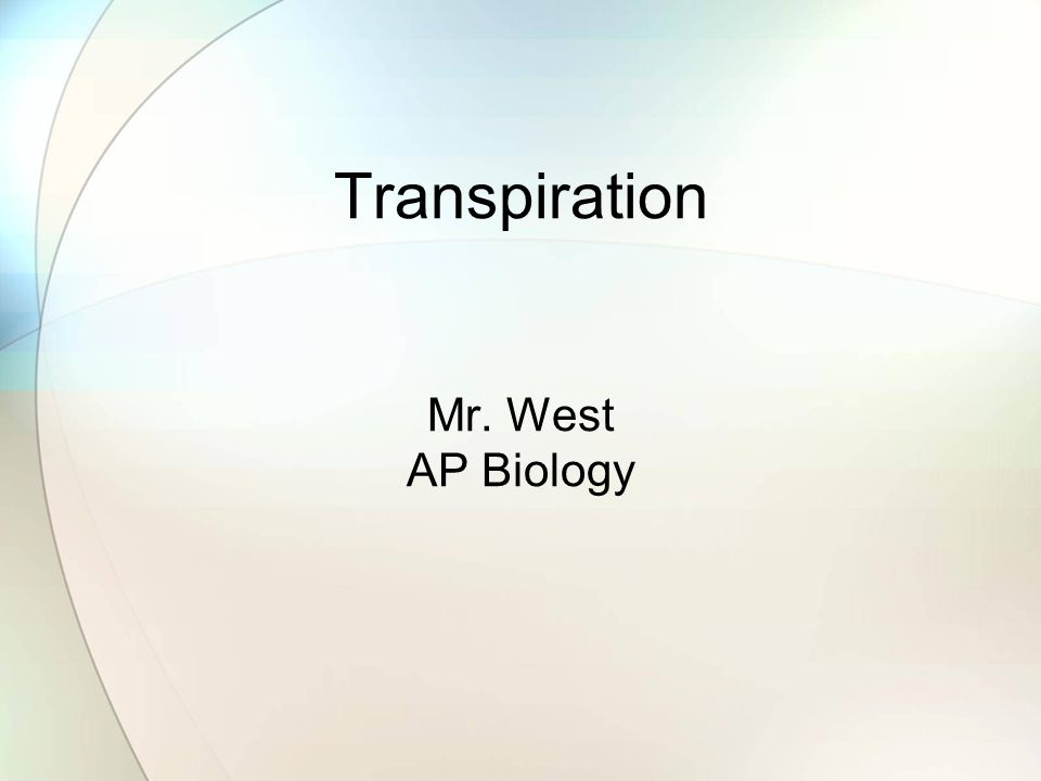 Transpiration Mr. West AP Biology
