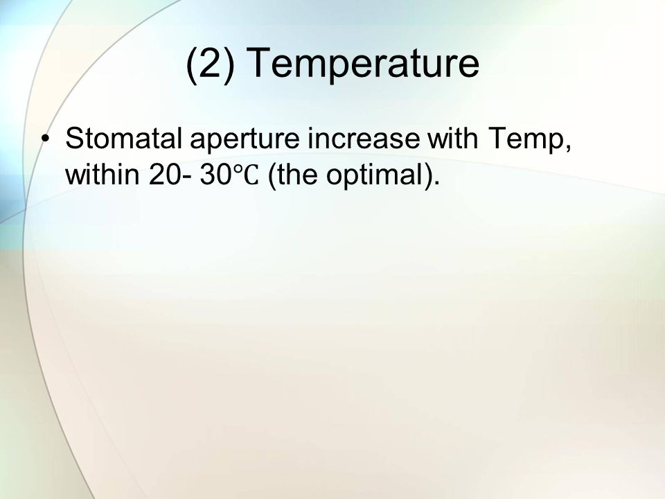 (2) Temperature Stomatal aperture increase with Temp, within ℃ (the optimal).