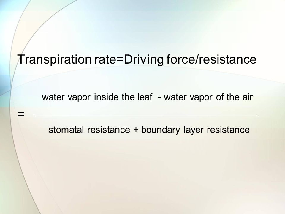 Transpiration rate=Driving force/resistance