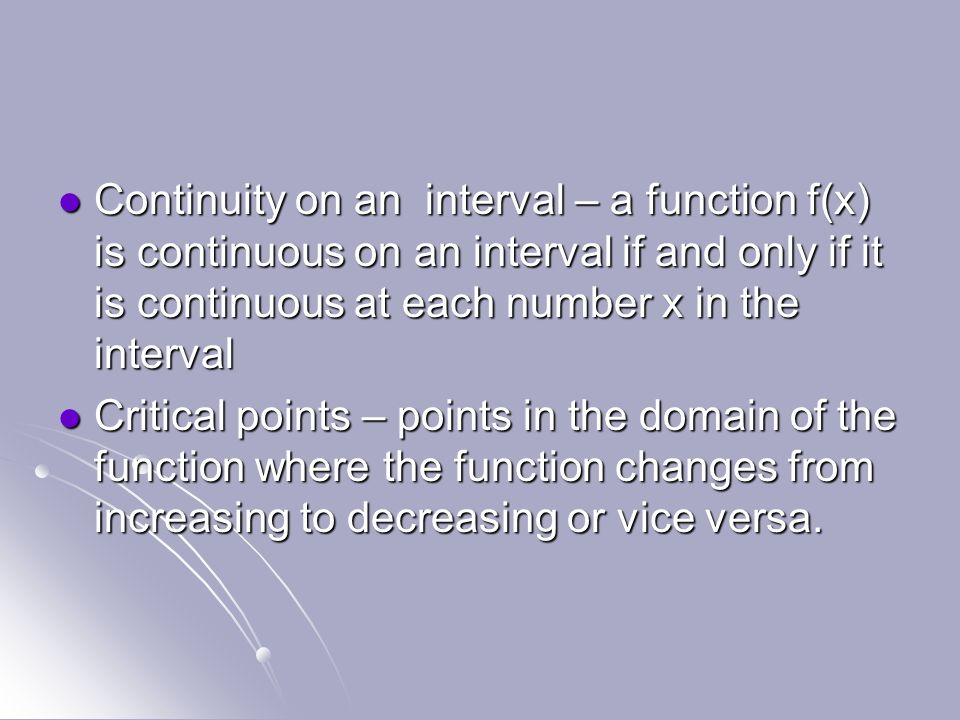Continuity on an interval – a function f(x) is continuous on an interval if and only if it is continuous at each number x in the interval
