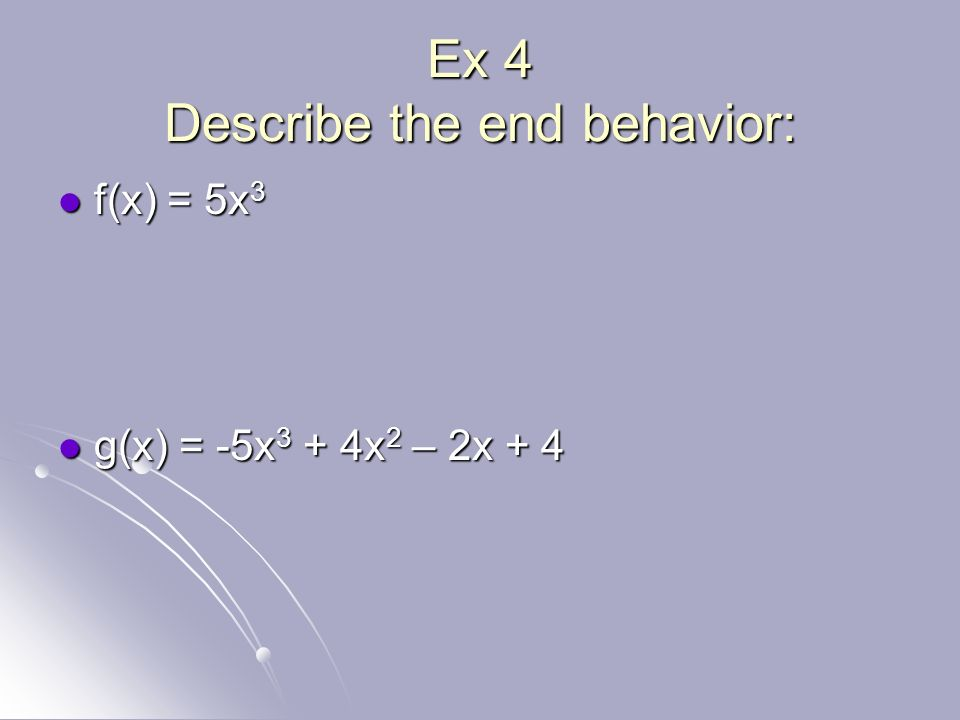 Ex 4 Describe the end behavior: