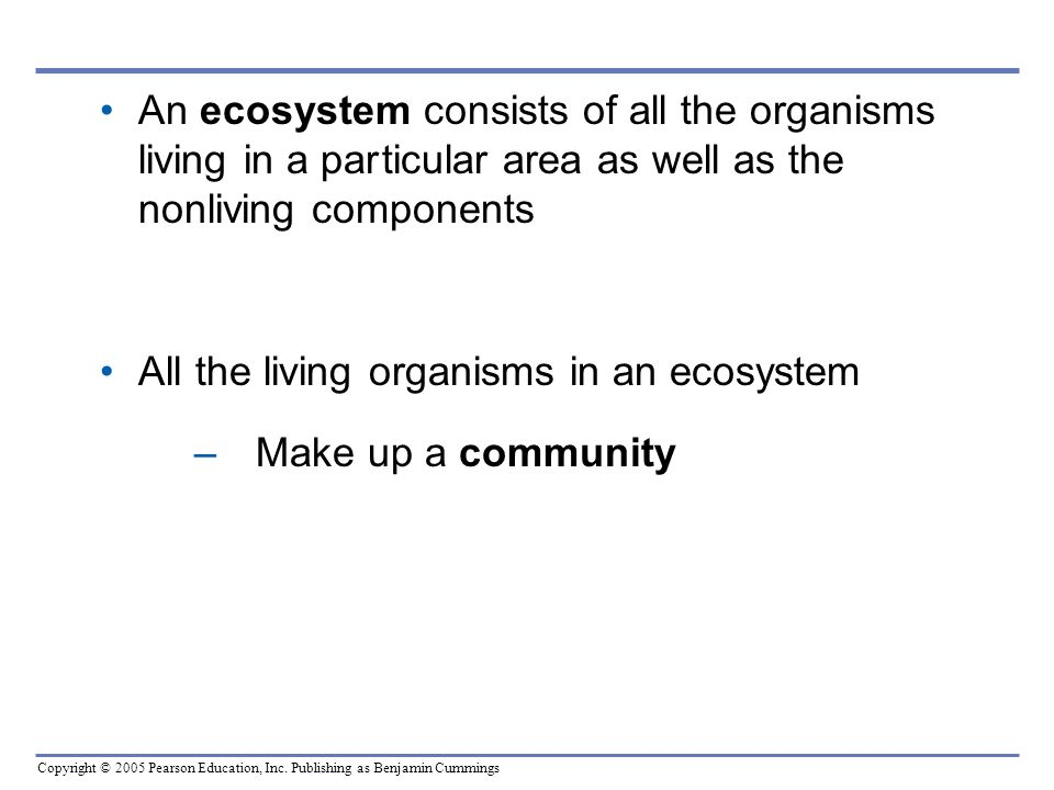 An ecosystem consists of all the organisms living in a par ticular area as well as the nonliving components