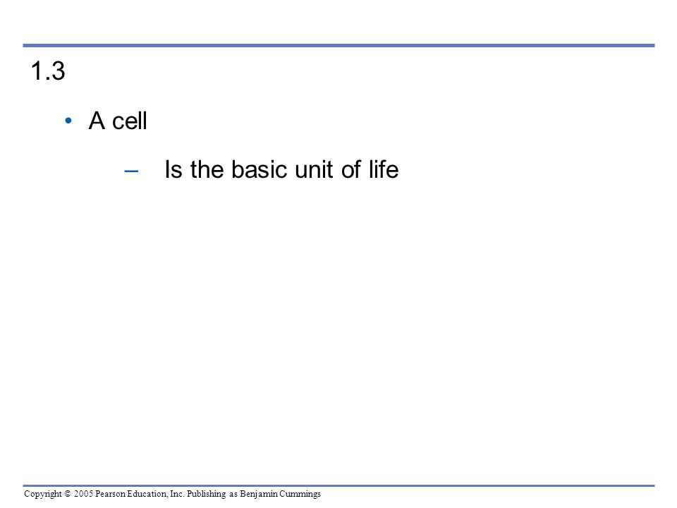 1.3 A cell Is the basic unit of life