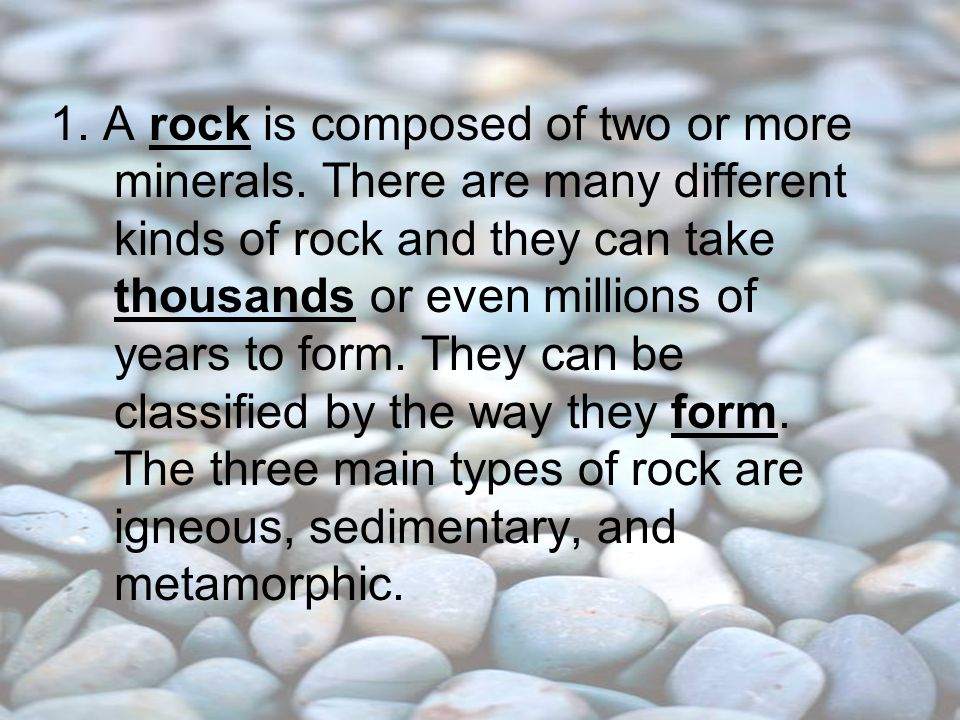 1. A rock is composed of two or more minerals