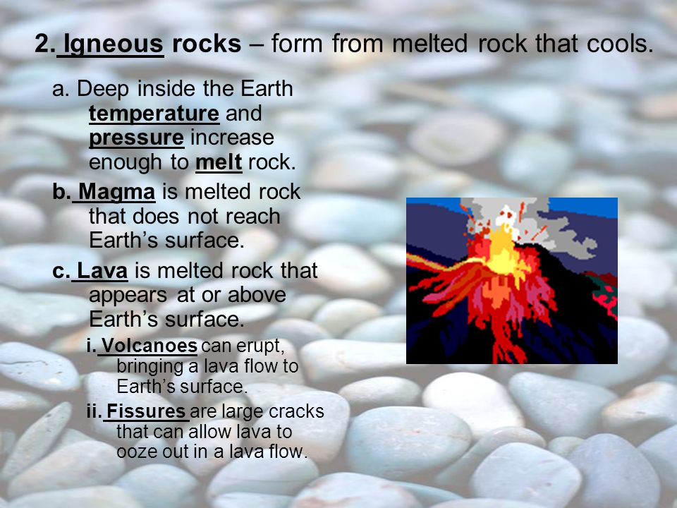 2. Igneous rocks – form from melted rock that cools.