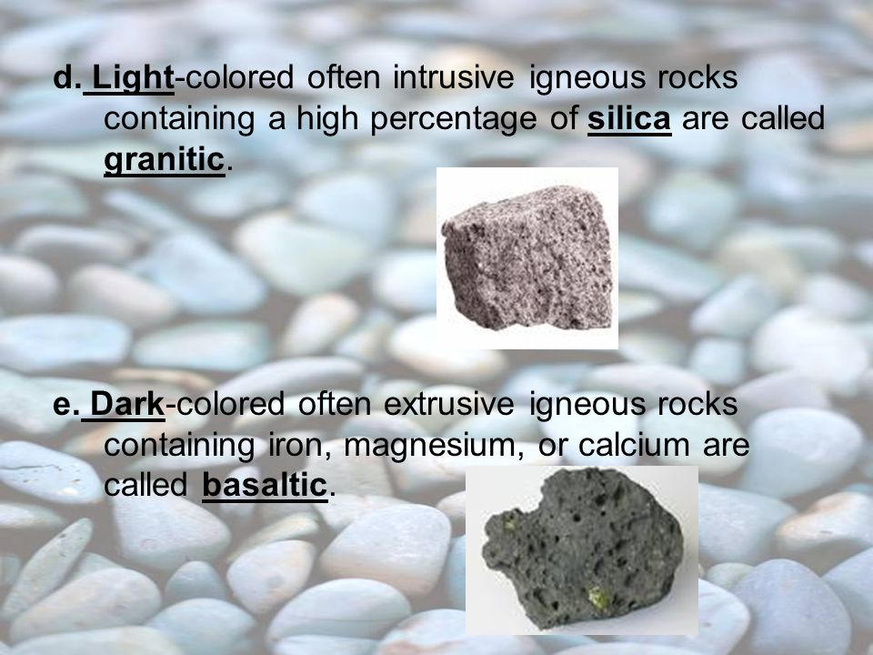 d. Light-colored often intrusive igneous rocks containing a high percentage of silica are called granitic.