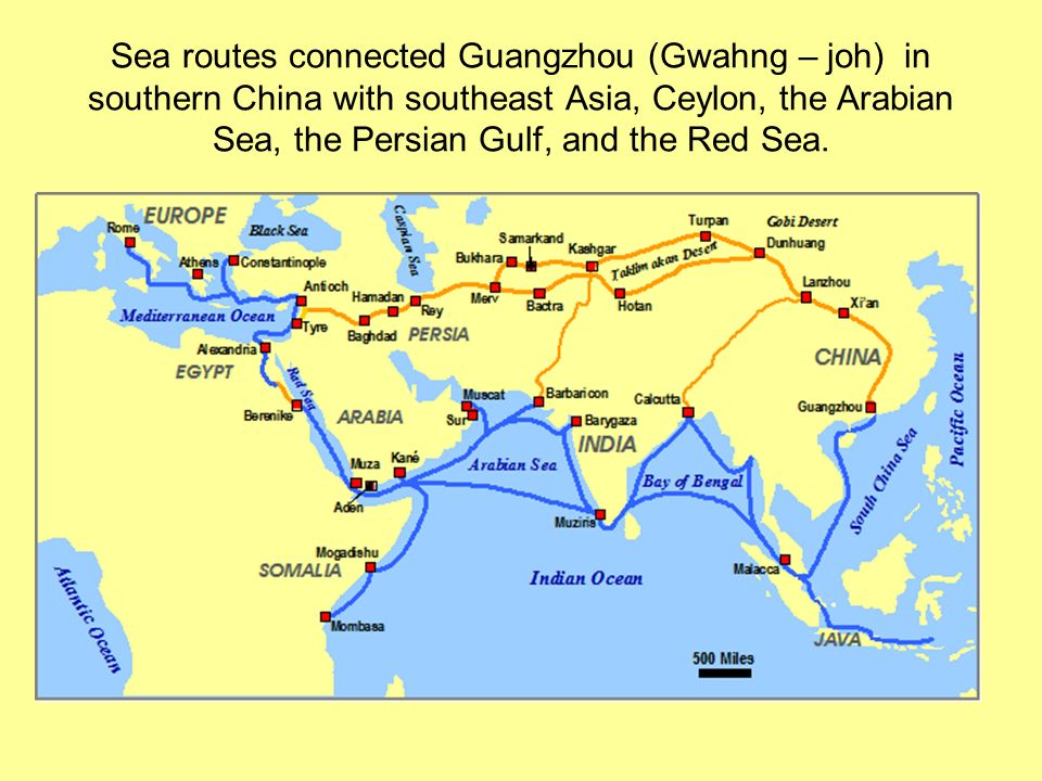 Sea routes connected Guangzhou (Gwahng – joh) in southern China with southeast Asia, Ceylon, the Arabian Sea, the Persian Gulf, and the Red Sea.